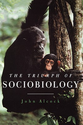 The Triumph of Sociobiology By Alcock, John