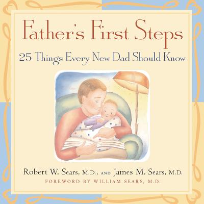 Father's First Steps By Sears, Robert/ Sears, James M., M.D./ Sears, William (FRW)